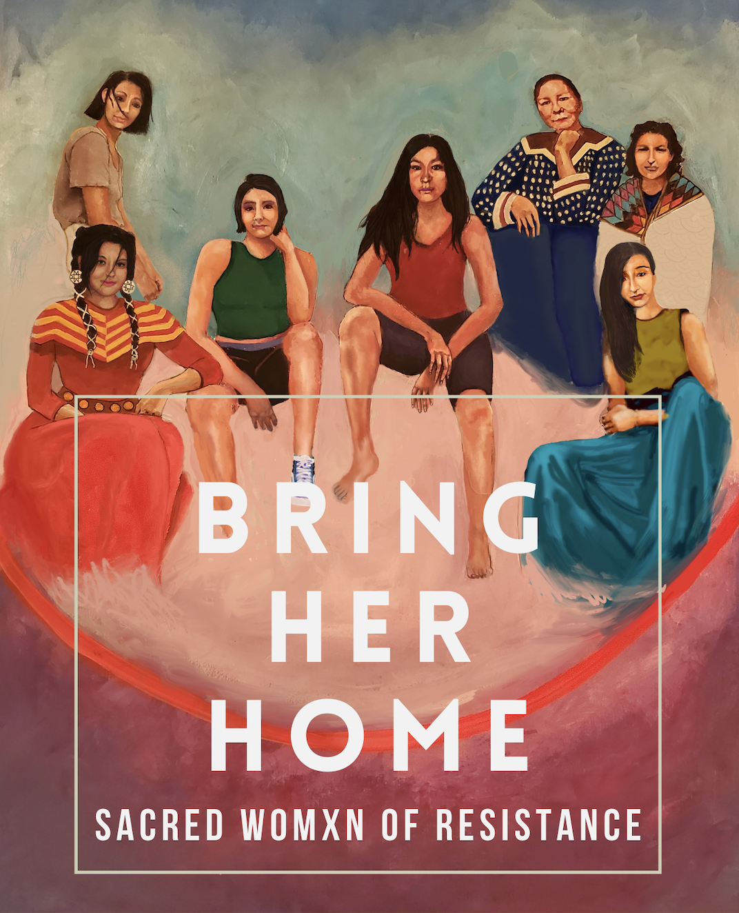 BRING HER HOME: SACRED WOMXN OF RESISTANCE